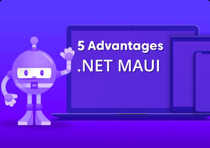 5 Advantages of .NET MAUI Over Xamarin