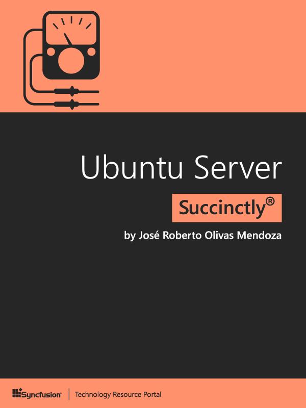 Ubuntu Server Succinctly by José Roberto Olivas Mendoza