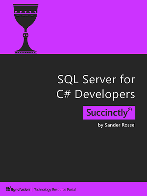 SQL Server for C# Developers Succinctly by Sander Rossel