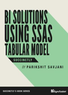 BI Solutions Using SSAS Tabular Model Succinctly