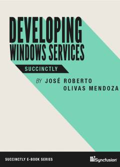 Developing Windows Services Succinctly Free eBook