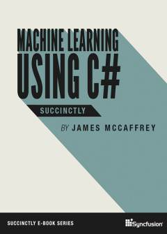 Machine Learning Using C# Succinctly Free eBook