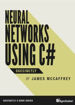 Neural Networks Using C# Succinctly Free eBook