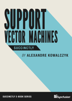 Support Vector Machines Succinctly Free eBook